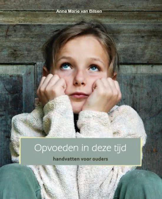 Cover boek Opvoeden in deze tijd van Anne Marie van Bilsen